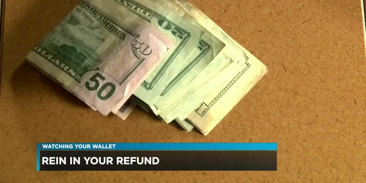 Watching Your Wallet: Experts give advice on reining in your tax refund