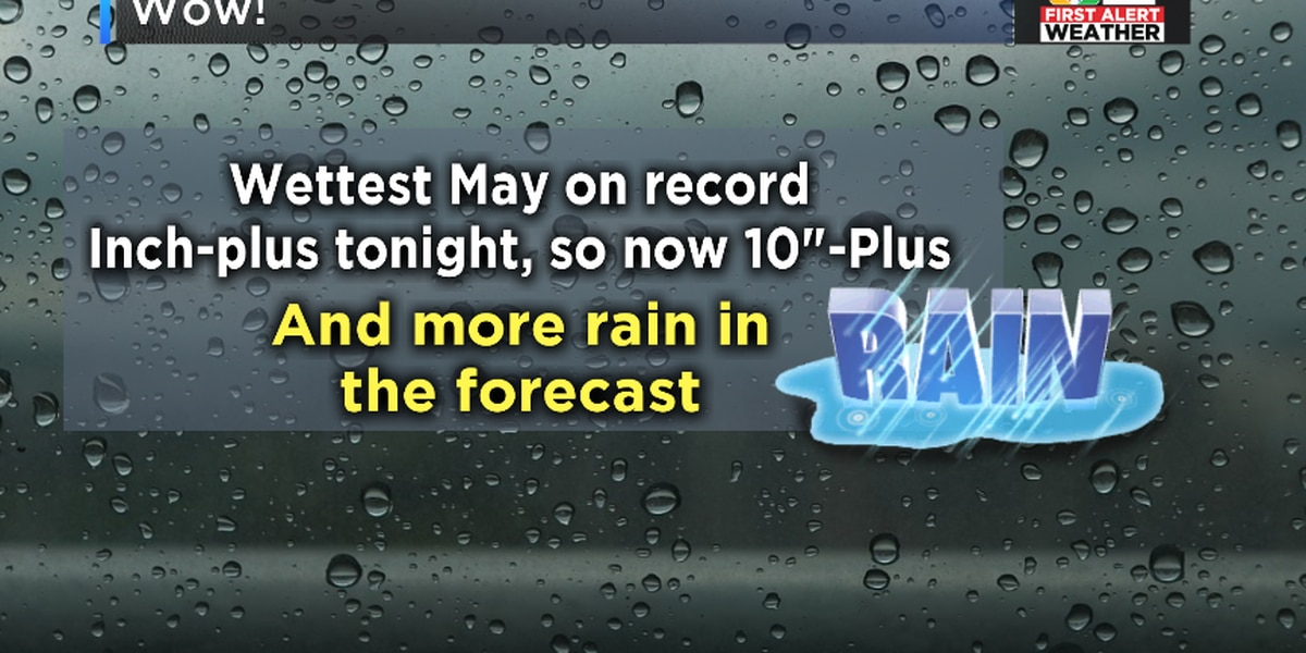 Wettest May ever: 10 inches of rain have fallen with more on the way